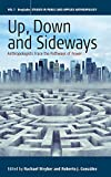 Up, Down, and Sideways: Anthropologists Trace the Pathways of Power (Studies in Public and Applied Anthropology)