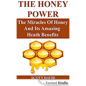THE HONEY POWER: The Miracles Of Honey And Its Amazing Health Benefits (Use Honey Natural Remedies For Health, Beauty And More...) (English Edition)