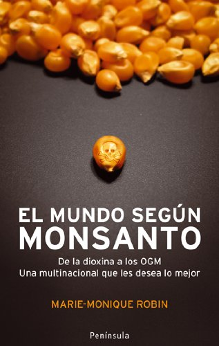 El mundo según Monsanto: De la dioxina a los OGM. Una multinacional que les desea lo mejor (Atalaya)