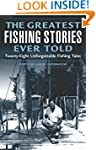 The Greatest Fishing Stories Ever Tol...