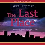 The Last Place (       UNABRIDGED) by Laura Lippman Narrated by Barbara Rosenblat