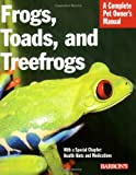Frogs, Toads, and Treefrogs (Barron's Complete Pet Owner's Manuals)