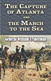 The Capture of Atlanta and the March to the Sea: From Shermans Memoirs (Civil War)