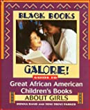 Black Books Galore!: Guide to Great African American Childrens Books about Girls