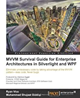 MVVM Survival Guide for Enterprise Architectures in Silverlight and WPF Front Cover