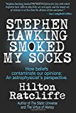 Stephen Hawking Smoked My Socks: How beliefs contaminate our opinions: an astrophysicist's perspective