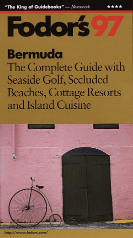 Bermuda '97: The Complete Guide with Seaside Golf, Secluded Beaches, Cottage Resorts and Isla nd Cuisine (Fodor's Gold Guides)