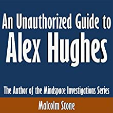 An Unauthorized Guide to Alex Hughes: The Author of the Mindspace Investigations Series (       UNABRIDGED) by Malcolm Stones Narrated by Tom McElroy
