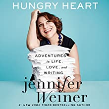 Hungry Heart: Adventures in Life, Love, and Writing Audiobook by Jennifer Weiner Narrated by Jennifer Weiner