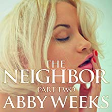 The Neighbor 2: Lust in the Suburbs (       UNABRIDGED) by Abby Weeks Narrated by Bailey Varness