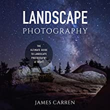 Landscape Photography: The Ultimate Guide to Landscape Photography at Night (       UNABRIDGED) by James Carren Narrated by Randal Schaffer