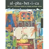 Alphabetica: An A to Z Technique Guide for Collage and Book Artists (Quarry Book)by Lynne Perrella