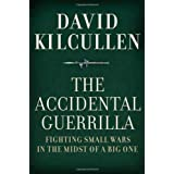 The Accidental Guerrilla: Fighting Small Wars in the Midst of a Big One ~ David Kilcullen