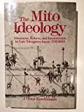 img - for The Mito Ideology: Discourse, Reform, and Insurrection in Late Tokugawa Japan, 1790-1864 book / textbook / text book