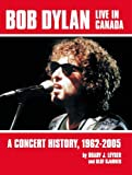 img - for Bob Dylan Live in Canada: A Concert History, 1962-2005 book / textbook / text book