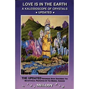 LOVE IS IN THE EARTH: The Crystal & Mineral Encyclopedia--The LIITE Fantastic, The Last Testament Melody and Julianne Guilbault