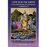 "Love Is in the Earth: A Kaleidoscope of Crystals: Kaleidoscope of Crystals Update - The Reference Book Describing the Metaphysical Properties of the Mineral Kingdomvon ""Melody"""