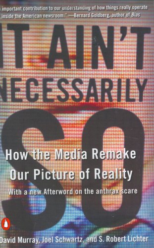 It Aint Necessarily So : How the Media Remake Our Picture of Reality, DAVID MURRAY, JOEL SCHWARTZ, S. ROBERT LICHTER