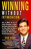 img - for Winning Without Intimidation : How to Master the Art of Positive Persuasion in Today's Real World in Order to Get What You Want, When You Want It book / textbook / text book
