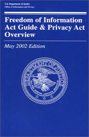 Freedom of Information Act Guide and Privacy Act Overview: May 2002 Edition