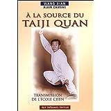 A la Source du Taiji Quan : Transmission de l'Ecole Chen