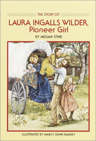 The Story of Laura Ingalls Wilder: Pioneer Girl, Megan Stine
