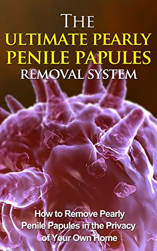 The Ultimate Pearly Penile Papules Removal System - How To Remove Pearly Penile Papules In The Privacy Of Your Own Home (pearly penile, pearly penile papules, pearly penile papules removal) (Penile Papules Removal compare prices)