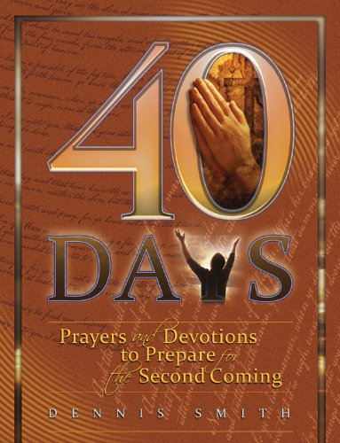 40 Days (Prayers and Devotions to Prepare for the Second Coming Book 1), by Dennis Smith