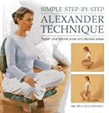 Simple Step-by-step Alexander Technique: Regain Your Natural Poise and Alleviate Stress