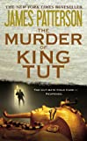 The Murder of King Tut: The Plot to Kill the Child King - A Nonfiction Thriller (0316043656) by Patterson, James