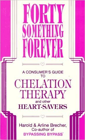 Forty Something Forever - A Consumer's Guide to Chelation Therapy