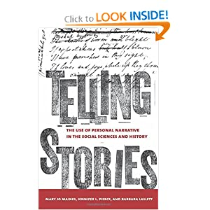 Telling Stories: The Use of Personal Narratives in the Social Sciences and History by Mary Jo Maynes, Jennifer L. Pierce and Barbara Laslett