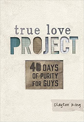 40 Days of Purity for Guys (True Love Project Series)