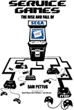 Service Games: The Rise and Fall of SEGA: Enhanced Edition (English Edition)