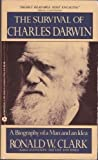 The Survival of Charles Darwin: A Biography of a Man and an Idea (0380699915) by Clark, Ronald W.