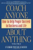img - for Coach Anyone About Anything: How to Help People Succeed in Business and Life book / textbook / text book