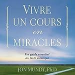 Vivre un cours en miracles : un guide essentiel au texte classique | Jon Mundy
