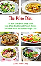 The Paleo Diet: 101 Low Carb Paleo Soup, Salad, Main Dish, Breakfast And Dessert Recipes For Better Health And Natural Weight Loss (free Bonus Gift) (healthy Weight Loss Diets Book 3)