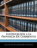 Intervención a La Provincia De Corrientes (Spanish Edition)