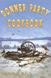 Donner Party Cookbook: A Guide to Survival on the Hastings Cut Off (0972221735) by Del Bene, Ph.D., Terry