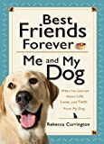 img - for Best Friends Forever: Me and My Dog (): What I've Learned About Life, Love, and Faith From My Dog book / textbook / text book