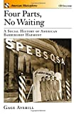 Four Parts, No Waiting: A Social History of American Barbershop Quartet (American Musicspheres)