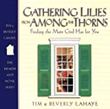 Gathering Lilies from Among the Thorns: Finding the Mate God Has for You (Hearth & Home) (089221368X) by LaHaye, Tim
