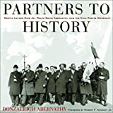 Partners to History: Martin Luther King Jr., Ralph David Abernathy, and the Civil Rights Movement