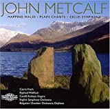John Metcalf: Mapping Wales; Plain Chants; Cello Symphony