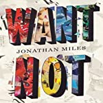 Want Not | Jonathan Miles