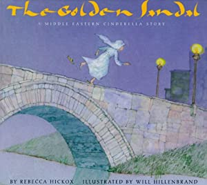 The Golden Sandal: A Middle Eastern Cinderella Story by Rebecca Hickox and Will Hillenbrand