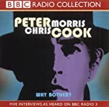 Peter Cook Why Bother?: Sir Arthur Streeb-Greebling in Conversation with Chris Morris (BBC Radio Collection)