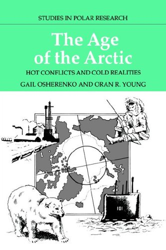 The Age Of The Arctic: Hot Conflicts And Cold Realities (Studies In Polar Research)