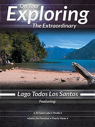 On Tour Exploring the Extraordinary Lago Todos Los Santos